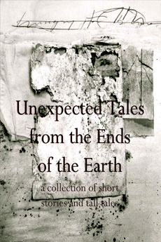 Unexpected Tales from the Ends of the Earth